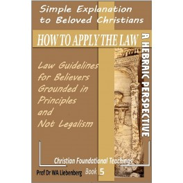Simple Explanation to Beloved Christians on How to Apply the Law: (Christian foundational Teachings Book 5)