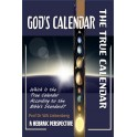 God's Calendar: The True Calendar: Which Is the True Calendar According to the Bible's Standard?