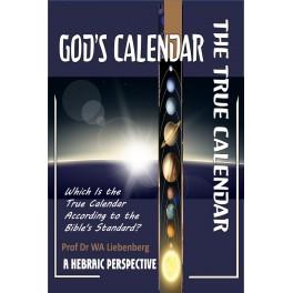 God's Calendar: The True Calendar: Which Is the True Calendar According to the Bible's Standard?