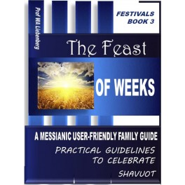 Feast of Weeks: Guidelines the Celebrate Shavuot: the Feast of Pentecost (Festivals Book 3)