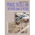Fringes, Tassels and the Prayer-shawl in the Bible: Significance of Tzitzit and Tallit, Translated as Tassel and Prayer-shawl