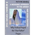 "A Messianic Approach to the Amidah and Avinu Prayers: Understand Why Yeshua Prayed the ""Our Father"" Prayer"