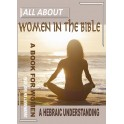 All About Woman in the Bible: All Scripture what a Woman can and can't do explained