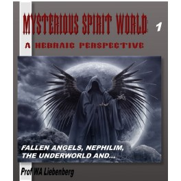 Mysterious Spirit World Explained Biblically: A Hebraic Perspective Part 1