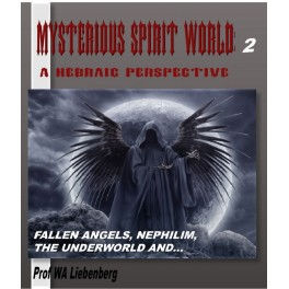 Mysterious Spirit World Explained Biblically: A Hebraic Perspective Part 2