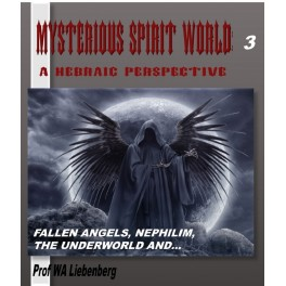 Mysterious Spirit World Explained Biblically: A Hebraic Perspective Part 3