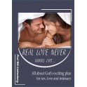 Real Love Never Burns Out…: All about God's exciting plan for sex, love and intimacy