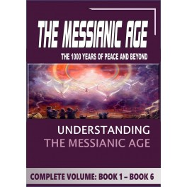 Messianic Age - The 1000-years of Peace and Beyond: FULL Explanation in 6 Volumes