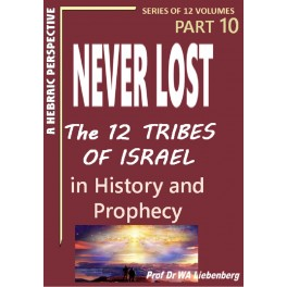 Never Lost: The Twelve Tribes of Israel: Mysteries in History and Prophecy! Book 10