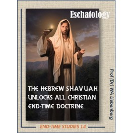 Eschatology: The Hebrew Shavuah Unlocks All Christian End-time Doctrine