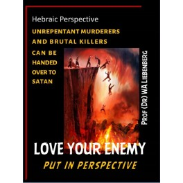 Love Your Enemy Put In Perspective – Unrepentant Murderers and Brutal Killers Can be Handed Over to Satan: Hebraic Perspective