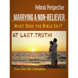 Marrying a Non-Believer, What Does the Bible Say?: At Last – TRUTH!: Hebraic Perspective (PDF Download – 19 A5 pages)